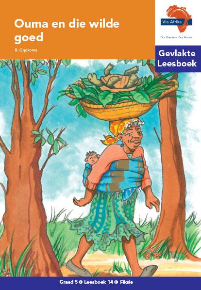 Via Afrika Intermediêre Fase Gevlakte Leesboek 14: Ouma en die wilde goed